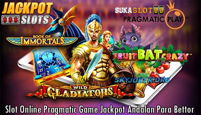 Slot Online Pragmatic Game Jackpot Andalan Para Bettor